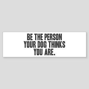 Be The Person (bumper) Bumper Sticker