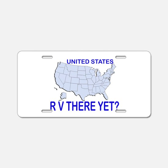RV There Yet? Aluminum License Plate