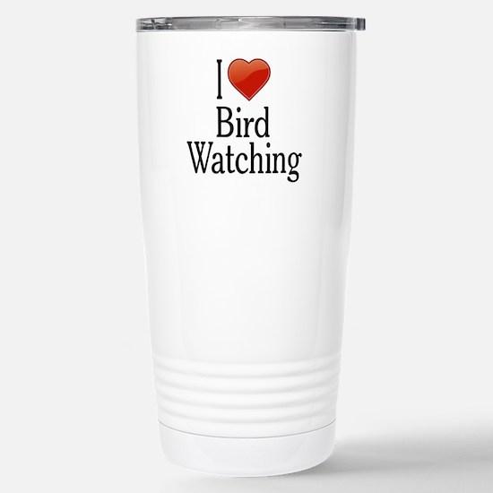 I Love Bird Watching Stainless Steel Travel Mug
