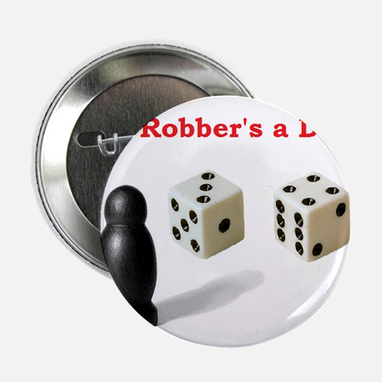 "The Robber's a Dick 2.25"" Button"