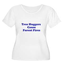 Tree Huggers Cause Forest Fires T-Shirt