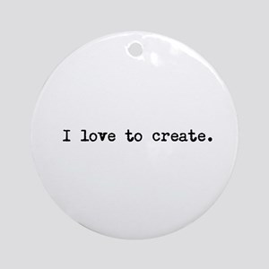 I Love to Create Ornament (Round)