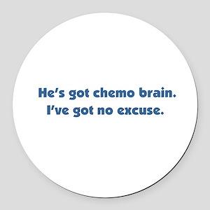 He's Got Chemo Brain Round Car Magnet