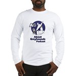About Greyhounds Podcast Long Sleeve T-Shirt