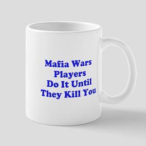 Mafia Wars Players Do It Until They Kill You Mug