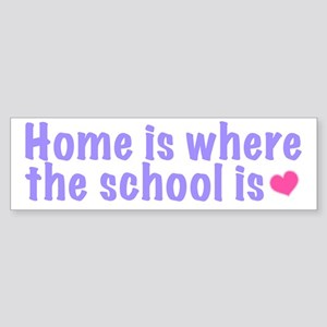 Home is Where the School Is Bumper Sticker