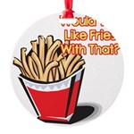 fries with that.png Round Ornament