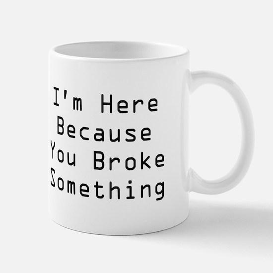 You Broke Something Mug (white)