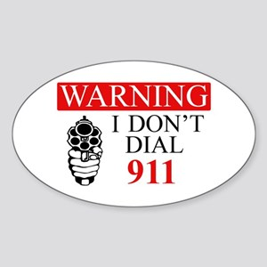Warning: I Dont Dial 911 Sticker (Oval)