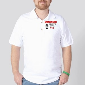 Warning: I Dont Dial 911 Golf Shirt