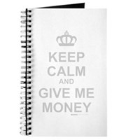 Keep Calm And Give Me Money Journal