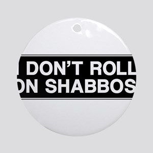 I DONT ROLL ON SHABBOS! Ornament (Round)