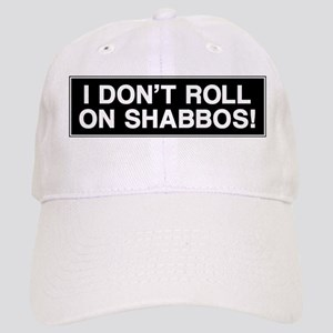 I DONT ROLL ON SHABBOS! Cap