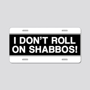I DONT ROLL ON SHABBOS! Aluminum License Plate
