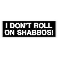 I DONT ROLL ON SHABBOS! Sticker (Bumper)