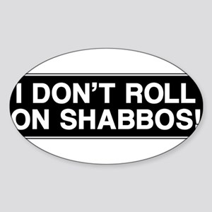 I DONT ROLL ON SHABBOS! Sticker (Oval)