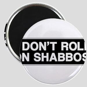 I DONT ROLL ON SHABBOS! Magnet