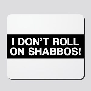 I DONT ROLL ON SHABBOS! Mousepad