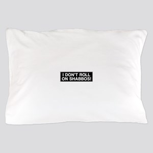 I DONT ROLL ON SHABBOS! Pillow Case