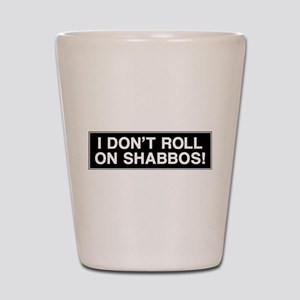 I DONT ROLL ON SHABBOS! Shot Glass