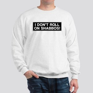 I DONT ROLL ON SHABBOS! Sweatshirt