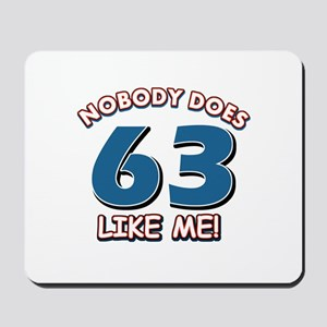 Nobody does 63 like me Mousepad