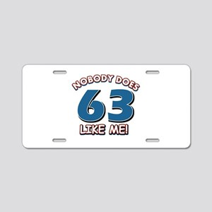 Nobody does 63 like me Aluminum License Plate