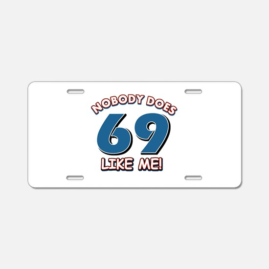Nobody does 69 like me Aluminum License Plate