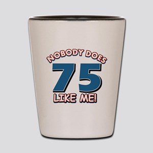 Nobody does 75 like me Shot Glass