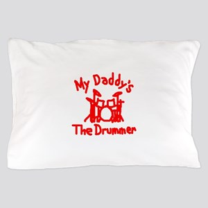 My Daddys The Drummer™ Pillow Case
