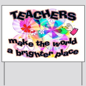 Teachers make world brighter Yard Sign