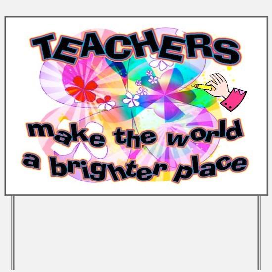 Teachers make world brighter Yard Sign