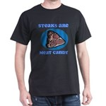 Steaks are Meat Candy Dark T-Shirt