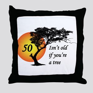 50 isn't old if you're a tree Throw Pillow
