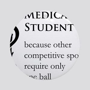 Medical Student Because... Ornament (Round)