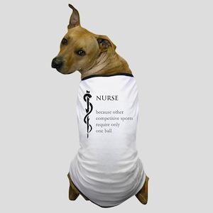 Nurse Because... Dog T-Shirt