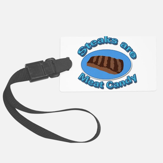 Steaks are Meat candy 2 Luggage Tag