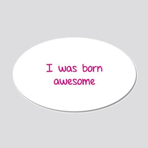 I was born awesome 22x14 Oval Wall Peel