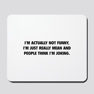I'm Just Really Mean Mousepad