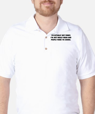 I'm Just Really Mean Golf Shirt