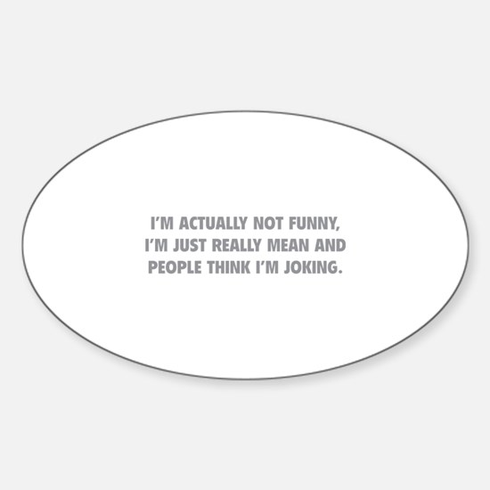 I'm Just Really Mean Sticker (Oval)