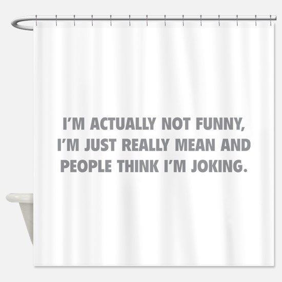 I'm Just Really Mean Shower Curtain