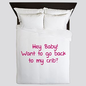Hey baby! Want to go back to my crib? Queen Duvet