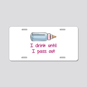 I drink until I pass out Aluminum License Plate