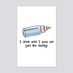 I drink until I pass out- just like daddy Mini Pos