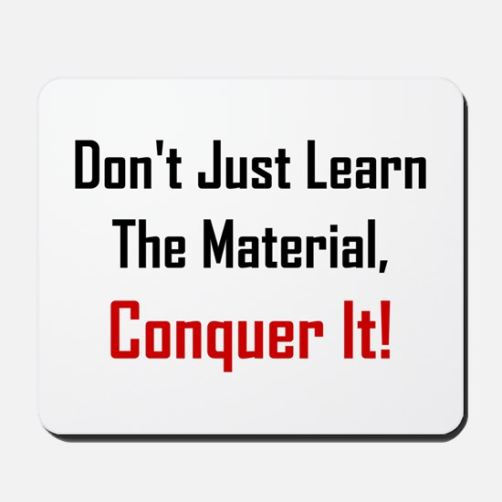 Dont Just Learn The Material Mousepad