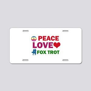 Peace Love Fox Trot Designs Aluminum License Plate