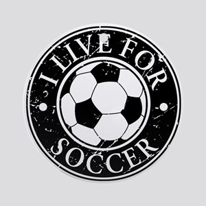 I Live for Soccer Ornament (Round)