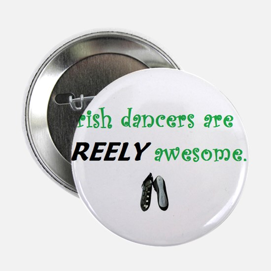"""Irish Dancers REELY Awesome 2.25"""" Button"""