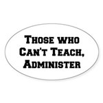 Those Who Cant Teach, Administer Sticker (Oval)